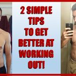 How to Get Better at Working Out – 2 SIMPLE TIPS